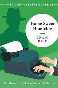 Craig Rice - Home Sweet Homicide.