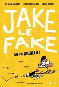 Craig Robinson et Adam Mansbach - Jake le fake  : On va rigoler !.