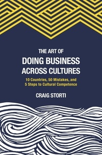 Craig Storti - The Art of Doing Business Across Cultures - 10 Countries, 50 Mistakes, and 5 Steps to Cultural Competence.
