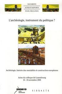 CRDP de Bourgogne - L'archéologie, instrument du politique ? - Archéologie, histoire des mentalités et construction européenne.