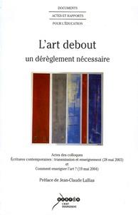 CRDP de Bourgogne - L'art debout - Un dérèglement nécessaire.