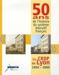 CRDP de Lyon - 50 ans de l'histoire du système éducatif français - Le CRDP de Lyon 1955-2005.