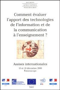 CRDP de Poitou-Charentes - Comment évaluer l'apport des technologies de l'information et de la communication à l'enseignement ? - Assises internationales, 15 et 16 décembre 2000, Futuroscope.