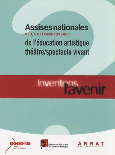 CRDP des Pays de la Loire - Assises nationale de l'éducation artistique théâtre/spectacle vivant, les 11, 12 et 13 novembre 2005 à Nantes - Inventons l'avenir.