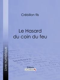 Crébillon fils - Le Hasard du coin du feu - Dialogue moral.