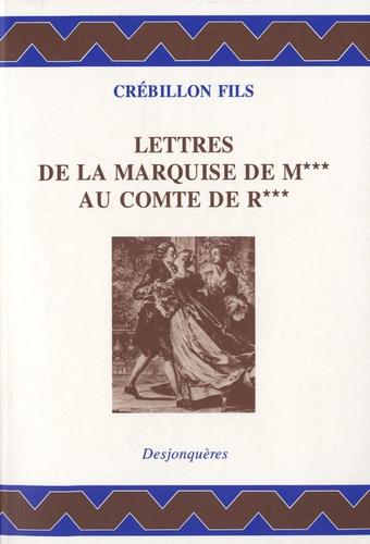 Crébillon fils - Lettres de la Marquise de M au comte de R.