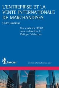 Creda et Philippe Delebecque - L'entreprise et la vente internationale de marchandises - Cadre juridique.