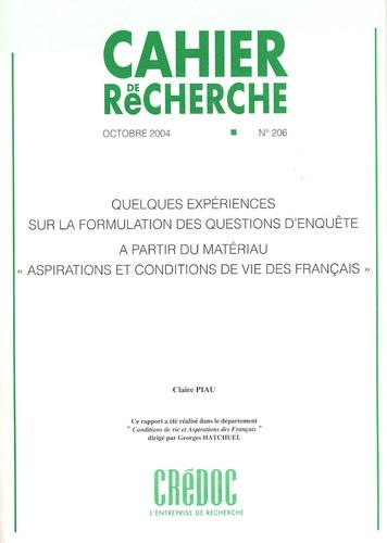 Claire Piau - Cahier de recherche N° 206, octobre 2004 : Quelques expériences sur la formulation des questions d'enquête à partir du matériau aspirations et conditions de vie des français.