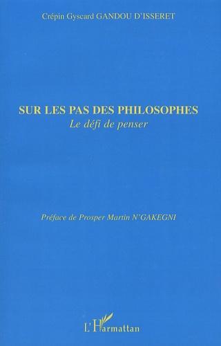 Crépin Gyscard Gandou d'Isseret - Sur les pas des philosophes - Le défi de penser.