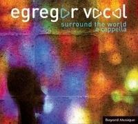 Egregor Vocal - Surround the world a cappella. 1 CD audio