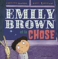 Cressida Cowell et Neal Layton - Emily Brown et la chose.
