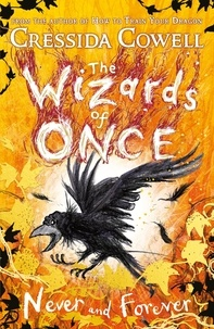 Cressida Cowell - The Wizards of Once: Never and Forever - Book 4.