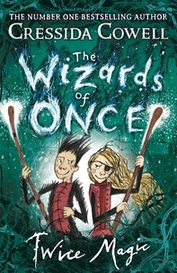 Cressida Cowell - The Wizards of Once: Twice Magic - Book 2.