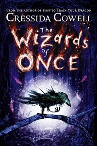 Cressida Cowell - The Wizards of Once.