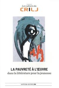 Françoise Lagarde et Didier Houzel - Les Cahiers du CRILJ N° 10, novembre 2019 : La pauvreté à l'oeuvre dans la littérature pour la jeunesse.