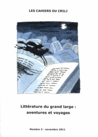 Denise Barriolade - Les Cahiers du CRILJ N° 3, novembre 2011 : Littérature du grand large : aventures et voyages.