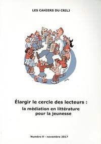 Françoise Lagarde - Les Cahiers du CRILJ N° 9, novembre 2017 : Elargir le cercle des lecteurs : la médiation en littérature pour la jeunesse.