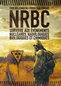 Cris Millennium et Piero San Giorgio - NRBC - Survivre aux évènements nucléaires, radiologiques, biologiques et chimiques.