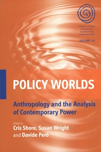 Cris Shore et Susan Wright - Policy Worlds - Volume 14, Anthropology and the Analysis of Contemporary Power.