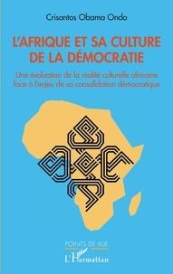 Crisantos Obama Ondo - L'Afrique et sa culture de la démocratie - Une évaluation de la réalité culturelle africaine face à l'enjeu de sa consolidation démocratique.