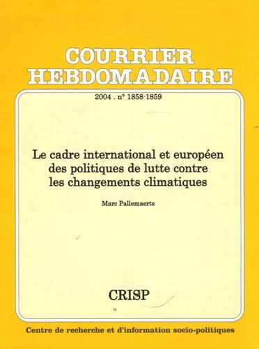 Marc Pallemaerts - Courrier Hebdomadaire N° 1858-1859/2004 : Le cadre international et européen des politiques de lutte contre les changements climatiques.