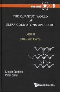 Cold Atoms- Volume 5, The Quantum World of Ultra-Cold Atoms and Light. Book III : Ultra-Cold Atoms - Crispin W Gardiner | Showmesound.org