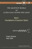 Crispin-W Gardiner et Peter Zoller - The Quantum World of Ultra-Cold Atoms and Light - Book 1, Foundations of Quantum Optics.