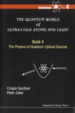 Crispin-W Gardiner et Peter Zoller - The Quantum World of Ultra-Cold Atoms and Light - Book 2 : The Physics of Quantum-Optical Devices.