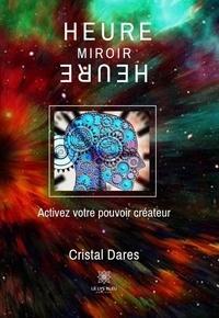 Cristal Dares - Heure miroir - Activez votre pouvoir créateur.