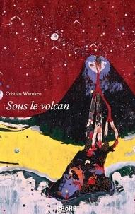 Cristian Warnken - Sous le volcan - Réflexions en des temps troubles, Editoriaux de Cristiàn Warnken.
