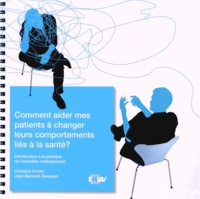Cristiana Fortini et Jean-Bernard Daeppen - Comment aider mes patients à changer leurs comportements liés à la santé ? - Introduction à la pratique de l'entretien motivationnel. 2 DVD