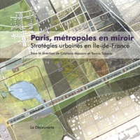 Cristiana Mazzoni et Yannis Tsiomis - Paris, métropoles en miroir - Stratégies urbaines en Ile-de-France.