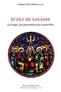 Cristiana Piccardo - Ecole de sagesse - La Trappe, une proposition pour aujourd'hui.