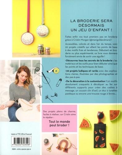 Tout le monde peut broder !. 20 projets créatifs pour broder facilement sur vos vêtements, cadres et accessoires
