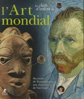 Cristina Acidini Luchinat - Les chefs-d'oeuvre de l'art mondial - Du trésor de Toutankhamon aux Tournesols de Van Gogh.