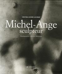 Cristina Acidini Luchinat - Michel-Ange sculpteur.