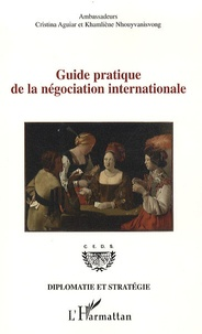 Cristina Aguiar et Khamliène Nhouyvanisvong - Guide pratique de la négociation internationale.