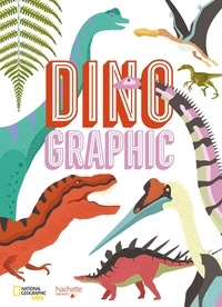 Cristina Banfi et Giulia de Amicis - Dinographic - Comprendre les géants de la préhistoire d'un seul coup d'oeil.