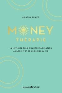 Cristina Benito - Money thérapie - La méthode pour changer sa relation à l'argent et se simplifier la vie.