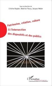 Cristina Bogdan et Béatrice Fleury - Patrimoine, création, culture - A l'intersection des dispositifs et des publics.