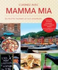 Cristina Bottari - Cuisinez avec mamma mia - Les recettes italiennes les plus savoureuses.