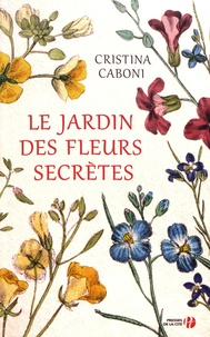 Téléchargements ibook gratuits pour iPhone Le jardin des fleurs secrètes 9782258151086 (French Edition)  par Cristina Caboni