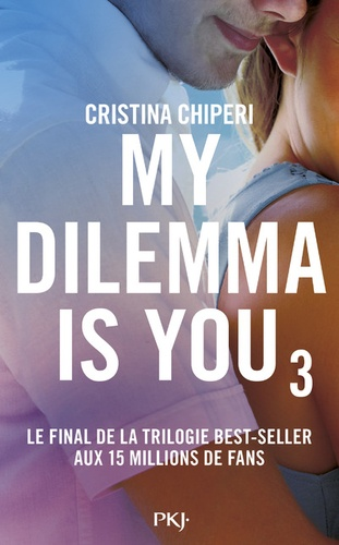 Cristina Chiperi - My dilemma is you Tome 3 : .