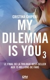Cristina Chiperi - My dilemma is you Tome 3 : .