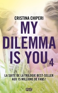 Cristina Chiperi - My dilemma is you Tome 4 : .