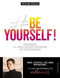 Téléchargements de livres électroniques Be yourself !  - Devenez la meilleure version de vous-même RTF FB2 par Cristina Cordula 9782035966445 (French Edition)