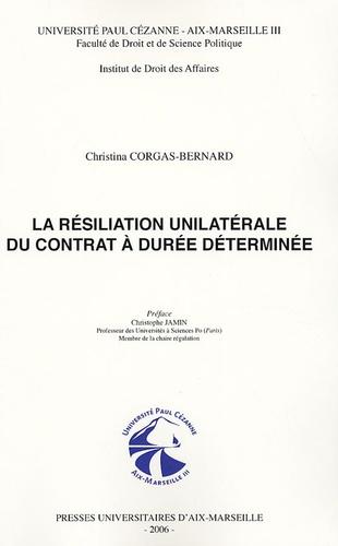 Cristina Corgas-Bernard - La résiliation unilatérale du contrat à durée déterminée.
