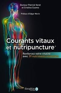 Cristina Cuomo et Patrick Véret - Courants vitaux et nutripuncture - Renforcez votre vitalité avec 39 nutriments essentiels.