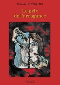 Ebook pour ias téléchargement gratuit pdf Le prix de l'arrogance RTF FB2 DJVU 9791020328199