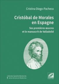 Cristina Diego Pache - Cristobal de Morales en Espagne, ses premières oeuvres et le manuscrit de Valladolid.